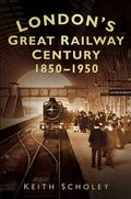 London's Great Railway Century : 1850-1950