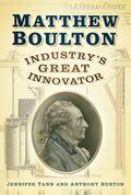 Matthew Boulton : Industry's Great Innovator