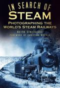 In Search of Steam : Photographing the World's Steam Railways