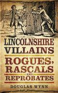 Lincolnshire Villains : Rogues, Rascals and Reprobates