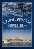 J. Samuel White and Co., Shipbuilders : An Illustrated History of the Oldest Shipyard on the...