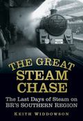 Great Steam Chase : The Last Days of Steam on BR's Southern Region