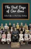 Best Days of Our Lives : School Life in Post-War Britain