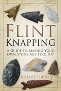 Flint Knapping : A Guide to Making Your Own Stone Age Tool Kit