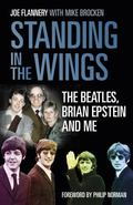Standing in the Wings : The Beatles, Brian Epstein and Me