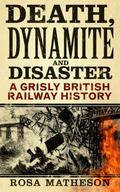 Death, Dynamite and Disaster : A Grisly British Railway History