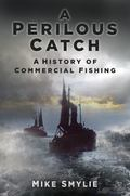 Perilous Catch : A History of Commerical Fishing