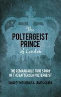 Poltergeist Prince of London : The Remarkable True Story