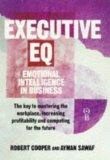 Executive EQ: How to Develop the Four Cornerstones of Emotional Intelligence for Success in ...