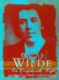 Oscar Wilde : An Exquisite Life