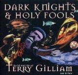 Dark Knights and Holy Fools : The Art and Films of Terry Gilliam