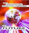 Kingfisher Encyclopedia of the Future