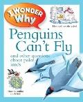 I Wonder Why Penguins Can't Fly : And Other Questions about Polar Lands