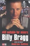 Still Suitable for Miners Billy Bragg  The Official Biography