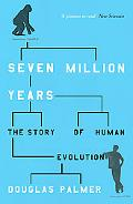 Seven Million Years The Story of Human Evolution