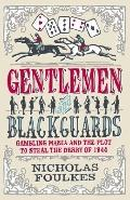 Gentlemen and Blackguards : Gambling Mania and the Plot to Steal the Derby of 1844