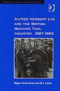 Alfred Herbert Ltd And the British Machine Tool Industry, 18871983