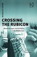 Crossing the Rubicon Ronald Reagan and Us Policy in the Middle East