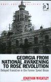 Georgia from National Awakening to Rose Revolution: Delayed Transition in the Former Soviet ...