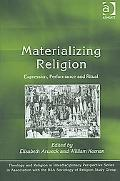 Materialising Religion Expression, Performance And Ritual