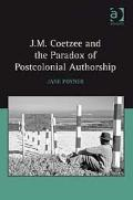 J. M. Coetzee and the Paradox of Postcolonial Authorship