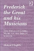 Frederick the Great and His Musicians: The Violin Da Gamba Music of the Berlin School