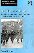 The Ordeal of Peace: Demobilization and the Urban Experience in Britain and Germany, 19177