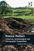 Manure Matters : Historical, Archaeological and Ethnographic Perspectives