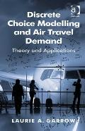 Discrete Choice Modelling and Air Travel Demand : Theory and Applications