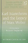 Karl Mannheim and the Legacy of Max Weber: Retrieving a Research Programme