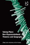 Taking-Place : Non-Representational Theories and Human Geography