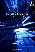 Beyond Multiculturalism : Views from Anthropology