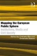 Mapping the European Public Sphere : Institutions Media and Civil Society