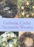 Complete Book of Garlands, Circles and Decorative Wreaths: Creating Beautiful, Seasonal Disp...