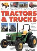 Complete Book of Tractors and Trucks: An Illustrated Guide to Agricultural Machines and Comm...