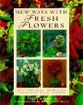 New Ways with Fresh Flowers : Fifty Inspirational Projects for Contemporary Floral Designers