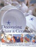 Decorating Glass & Ceramics: How to Embellish Glass, Ceramic, Terracotta and Tile Surfaces W...