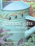 Glorious Gifts from the Garden Inspirational Projects from the Potting Shed