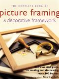 Complete Book of Picture Framing & Decorative Framework The Essential Guide to Making and Decorating over 100 Frames