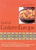 Food of Eastern Europe A Wonderful Collection of Traditional Recipes from Russia, Poland and...