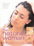 Natural Woman Gentle Healing and Beauty Wisdom for Women of Every Age