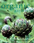 Organic Gardening A Practical Guide to Natural Gardens, from Planning and Planting to Harves...