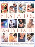 Complete Practical Manual of First Aid & Family Health A Practical Sourcebook for All the Fa...