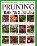 Illustrated Practical Encyclopedia of Pruning, Training & Topiary How to Prune and Train Tre...