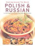 Cooking Around the World Polish & Russian 70 Traditional Step-by-step Dishes From Eastern Eu...