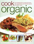 Cook Organic the complete guide to buying and cooking fresh, natural foods, with over 140 se...