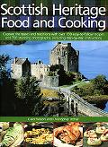 Scottish Heritage Food and Cooking Capture the Tastes and Traditions with over 150 Easy-to-F...