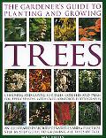 Gardener's Guide to Planting And Growing Trees Choosing, Planting And Caring for Trees, Coni...
