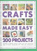 Crafts Made Easy 200 Projects Hundreds of Beautiful Things to Make, Plus Home Decorating Ide...