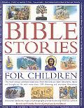 Bible Stories for Children THE MOST FAMOUS AND BEST-LOVED EVENTS FROM THE OLD AND NEW TESTAM...